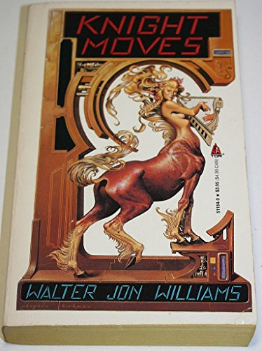 Knight Moves (0812511840) by Walter Jon Williams