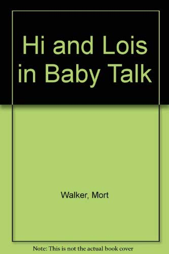 HI and LOIS --BABY TALK. (Collection of classic Newspaper Comic Strip's): Walker, Mort. & ...