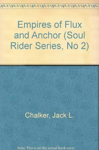 Empires of Flux and Anchor (Soul Rider Series, No 2): Chalker, Jack L.