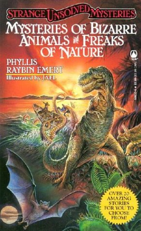 Mysteries of Bizarre Animals and Freaks of: Emert, Phyllis Raybin