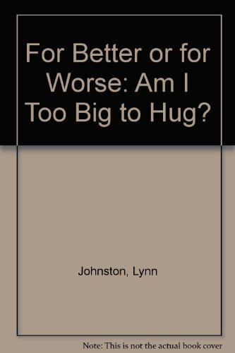 For Better Or For Worse: Am I Too Big To Hug? (For Better Or Worse): Johnston, Lynn