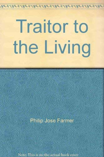 Traitor to Living Am I Too: Farmer, Philip Jose