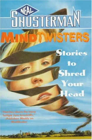 Mindtwisters: Stories to Shred Your Head: Shusterman, Neal