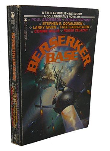 Berserker Base: Saberhagen, Fred, Edward Bryant, Poul Anderson, Stephen R. Donaldson, Connie Willis...