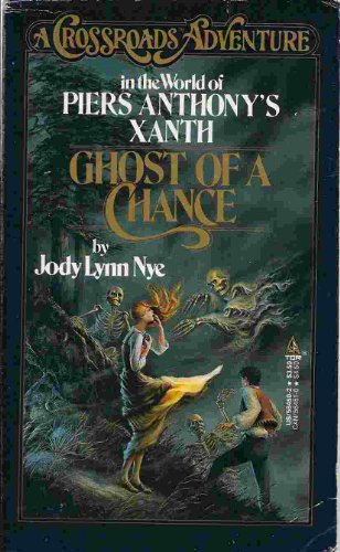 Ghost of a Chance (Crossroads Adventure: in the World of Piers Anthony's Xanth) (9780812564501) by Nye, Jody Lynn