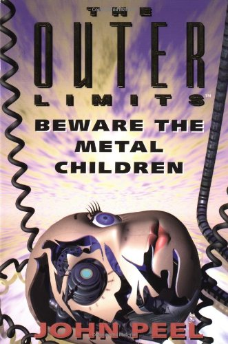 The Outer Limits: Beware The Metal Children: Peel, John