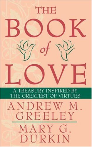 9780812576009: The Book of Love: A Treasury Inspired By The Greatest of Virtues