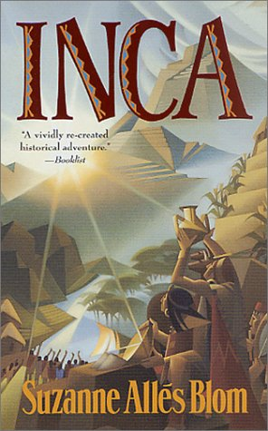 Inca : A Vividly Re-Created Historical Adventure: Suzanne Alles Blom