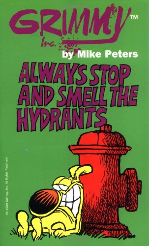 Grimmy: Always Stop And Smell The Hydrants (Mother Goose and Grimm): Mike Peters
