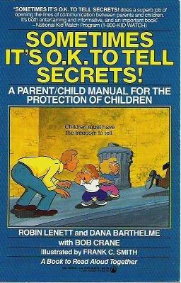 Sometimes It's O.K. to Tell Secrets!: A Parent/Child Manual for the Protection of Children (9780812594546) by Robin Lenett; Dana Barthelme; Bob Crane