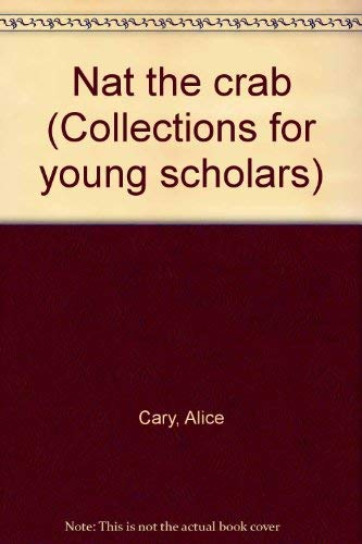 Nat the crab (Collections for young scholars): Alice Cary