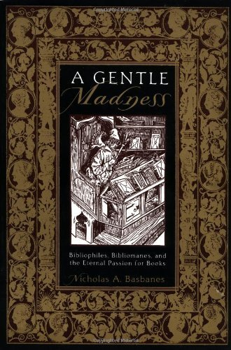 9780812617764: A Gentle Madness: Bibliophiles, Bibliomanes, and the Eternal Passion for Books
