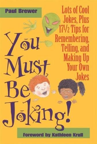 You Must Be Joking!: Lots of Cool Jokes, Plus 17 1/2 Tips for Remembering, Telling, and Making Up Your Own Jokes (0812626613) by Paul Brewer