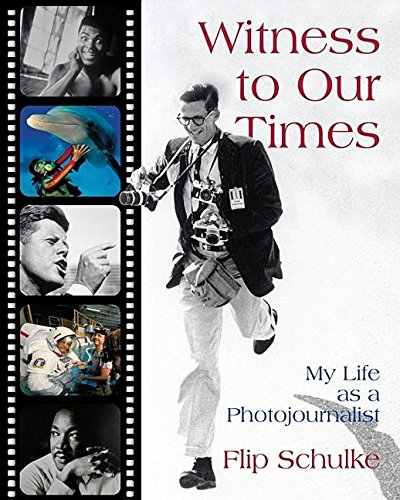 Witness to Our Times: My Life as a Photojournalist: Schulke, Flip