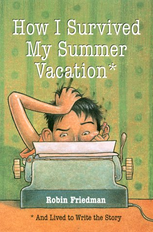 9780812627381: How I Survived My Summer Vacation: And Lived to Write the Story