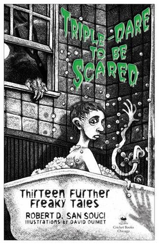 Triple-Dare to Be Scared: Thirteen Further Freaky Tales: San Souci, Robert D.