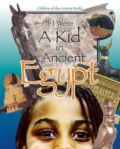 If I Were a Kid in Ancient Egypt: Children of the Ancient World: Cobblestone Publishing