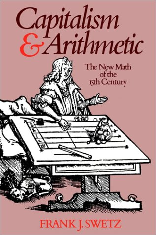 9780812690149: Capitalism and Arithmetic: The New Math of the 15th Century- Including the Full Text of the Treviso Arithmetic of 1478