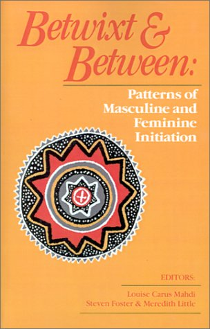 Betwixt and Between: Patterns of Masculine and: Louise Carus Mahdi