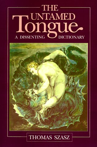 The Untamed Tongue: A Dissenting Dictionary (0812691040) by Thomas Stephen Szasz