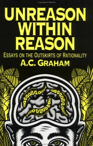 Unreason Within Reason: Essays on the Outskirts of Rationality (0812691679) by A C Graham
