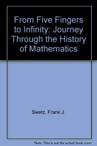 9780812691931: From Five Fingers to Infinity: A Journey Through the History of Mathematics