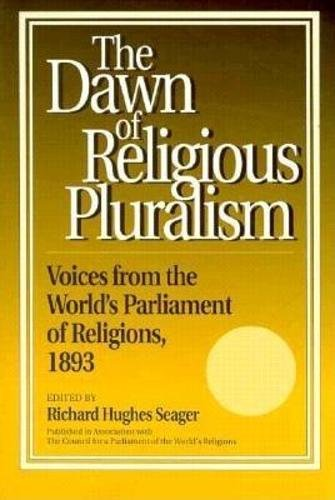 Dawn of Religious Pluralism: Voices From the World's Parliament of Religions, 1893.; Forward ...