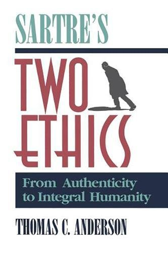 9780812692327: Sartre's Two Ethics: From Authenticity to Integral Humanity