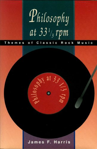 Philosophy at 33 1/3 rpm. Themes of Classic Rock Music.: Harris, James F.
