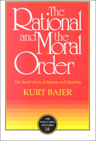 9780812692648: The Rational and the Moral Order: The Social Roots of Reason and Morality (Paul Carus Lectures)