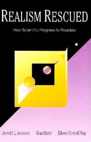 Realism Rescued: How Scientific Progress Is Possible: Jerrold Aronson