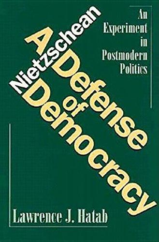 A Nietzschean Defense of Democracy: Experiment in Postmodern Politics: Hatab,Lawrence