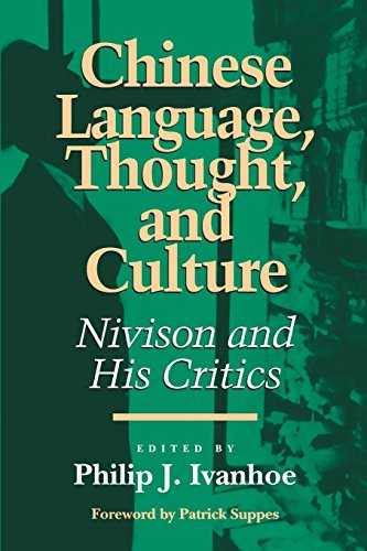 Chinese Language, Thought, and Culture: Nivison and: Philip J. Ivanhoe