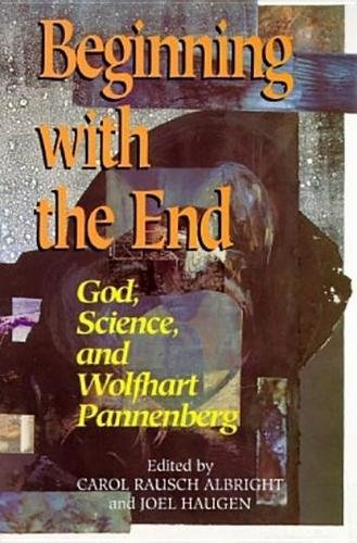 9780812693256: Beginning with the End: God, Science, and Wolfhart Pannenberg