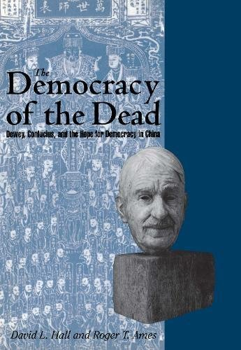 9780812693942: The Democracy of the Dead: Dewey, Confucius, and the Hope for Democracy in China