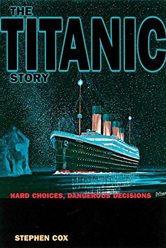 9780812693966: The Titanic Story: Hard Choices, Dangerous Decisions