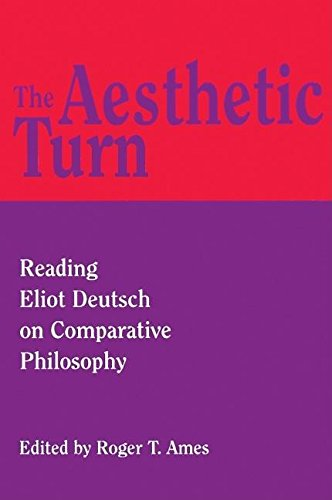 The aesthetic turn : reading Eliot Deutsch on comparative philosophy.: Ames, Roger T.