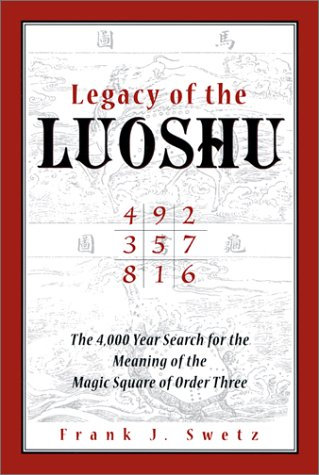 9780812694482: Legacy of the Luoshu: The Mystical, Mathematical Meaning of the Magic Square of Order Three