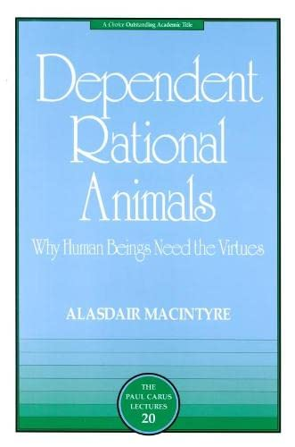 9780812694529: Dependent Rational Animals: Why Human Beings Need the Virtues (The Paul Carus Lectures)