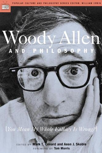 9780812694536: Woody Allen and Philosophy: You Mean My Whole Fallacy Is Wrong? (Popular Culture and Philosophy)