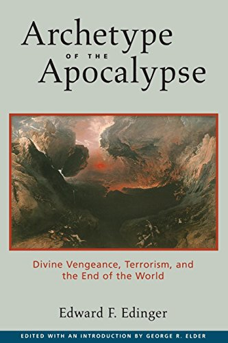 Archetype of the Apocalypse: Divine Vengeance, Terrorism, and the End of the World: Edinger, Edward...