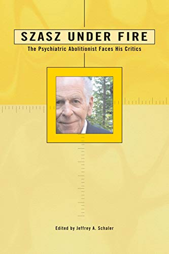 9780812695687: Szasz Under Fire: The Psychiatric Abolitionist Faces His Critics
