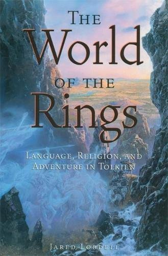 The World of the Rings Language, Religion, and Adventure in Tolkien