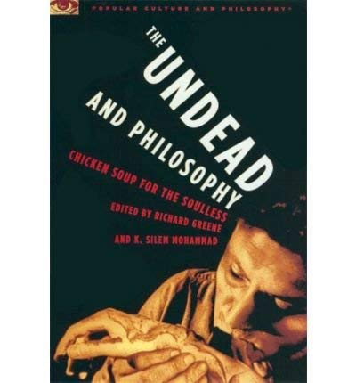 The Undead and Philosophy: Chicken Soup for: Richard Greene, K.