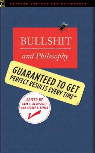 9780812696110: Bullshit and Philosophy: Guaranteed to Get Perfect Results Every Time (Popular Culture and Philosophy)