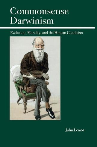 Commonsense Darwinism: Evolution, Morality, and the Human Condition: Lemos, John