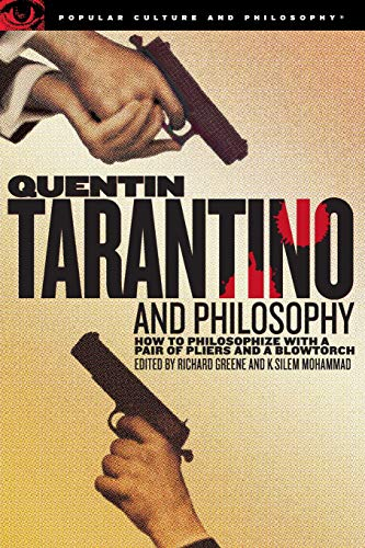 9780812696349: Quentin Tarantino and Philosophy: How to Philosophize With a Pair of Pliers and a Blowtorch (Popular Culture and Philosophy, Vol. 29)