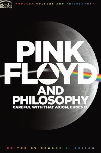 9780812696363: Pink Floyd and Philosophy: Careful with That Axiom, Eugene! (Popular Culture and Philosophy)