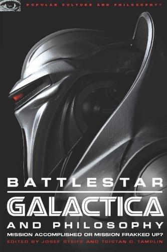 9780812696431: Battlestar Galactica and Philosophy: Mission Accomplished or Mission Frakked Up? (Popular Culture and Philosophy)