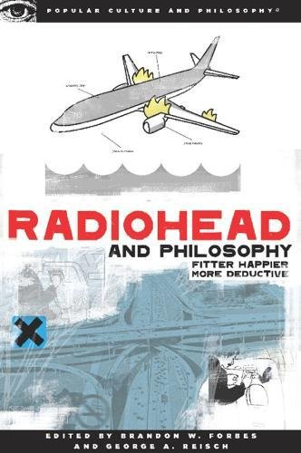 9780812696646: Radiohead and Philosophy: Fitter, Happier, More Deductive (Popular Culture and Philosophy) (Popular Culture & Philosophy)